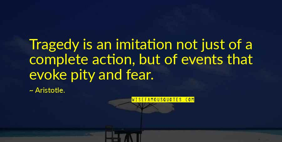 Tragedy'd Quotes By Aristotle.: Tragedy is an imitation not just of a
