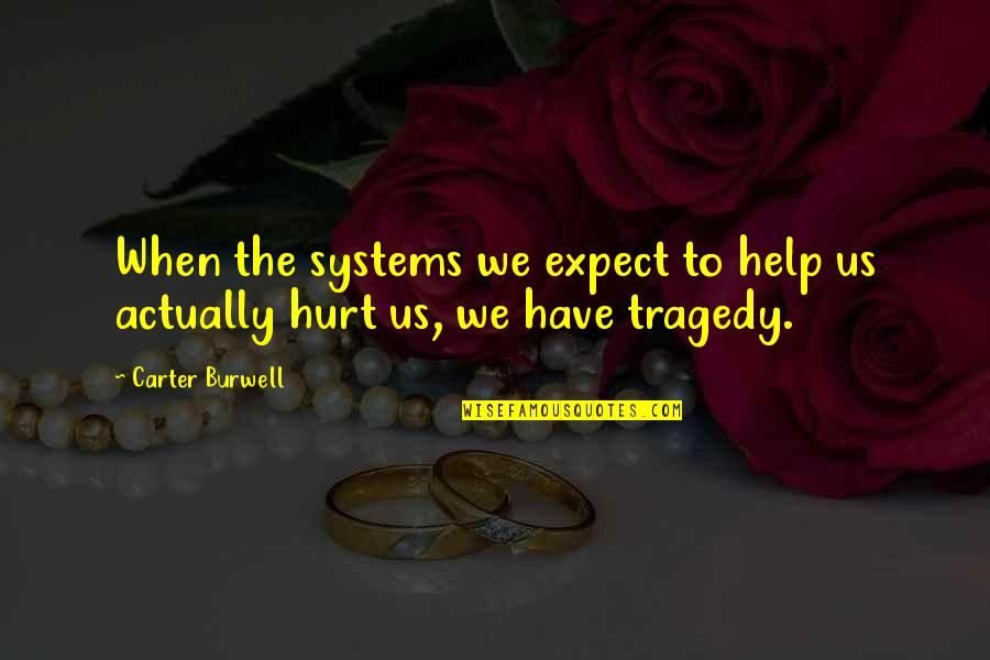 Tragedy'd Quotes By Carter Burwell: When the systems we expect to help us