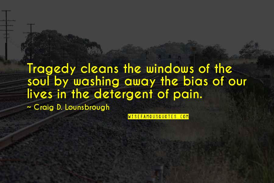 Tragedy'd Quotes By Craig D. Lounsbrough: Tragedy cleans the windows of the soul by