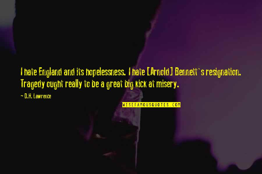 Tragedy'd Quotes By D.H. Lawrence: I hate England and its hopelessness. I hate