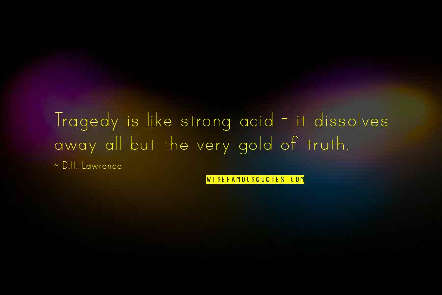 Tragedy'd Quotes By D.H. Lawrence: Tragedy is like strong acid - it dissolves