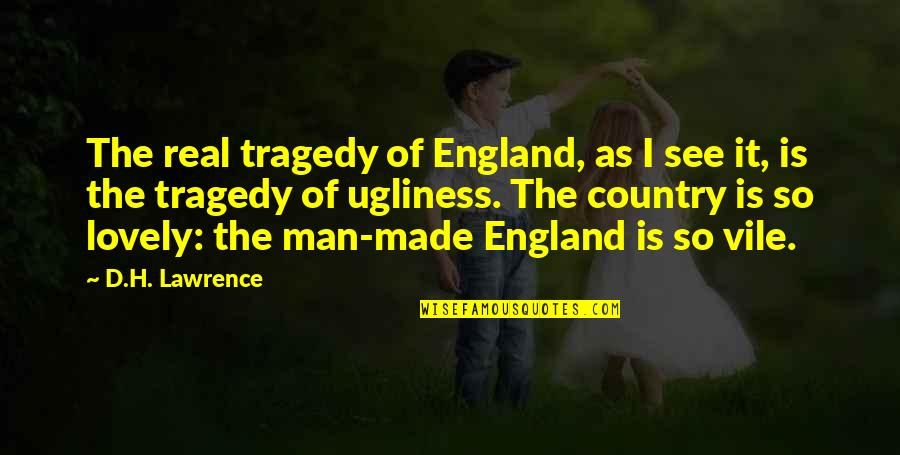Tragedy'd Quotes By D.H. Lawrence: The real tragedy of England, as I see