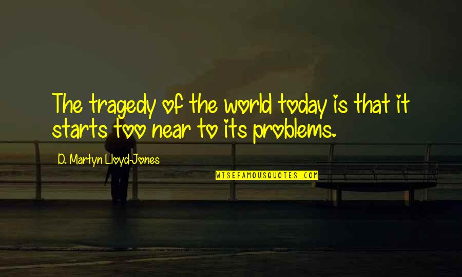 Tragedy'd Quotes By D. Martyn Lloyd-Jones: The tragedy of the world today is that