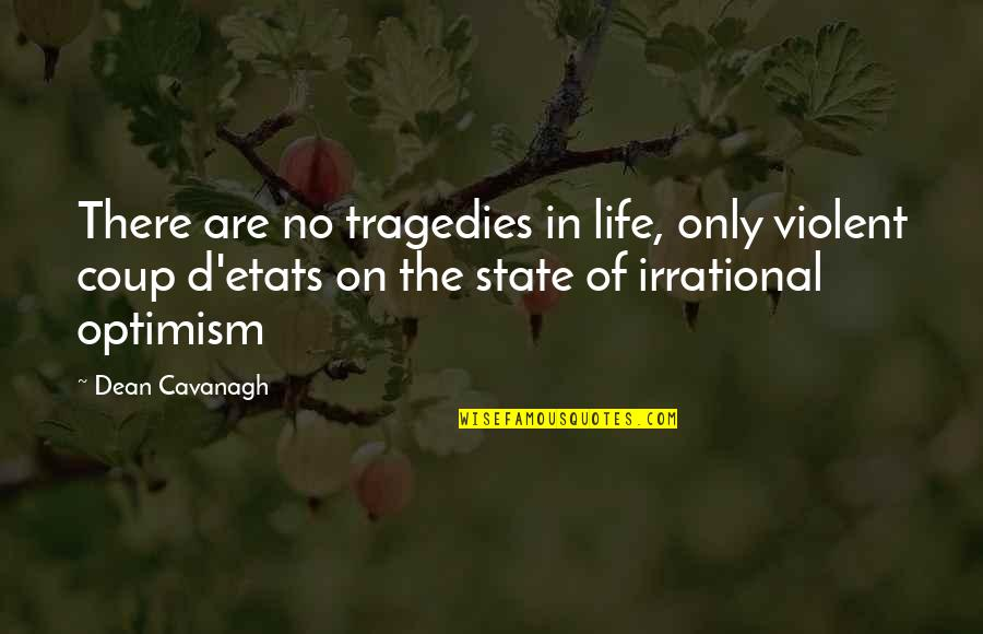 Tragedy'd Quotes By Dean Cavanagh: There are no tragedies in life, only violent