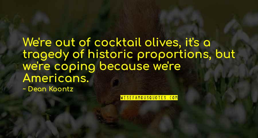 Tragedy'd Quotes By Dean Koontz: We're out of cocktail olives, it's a tragedy