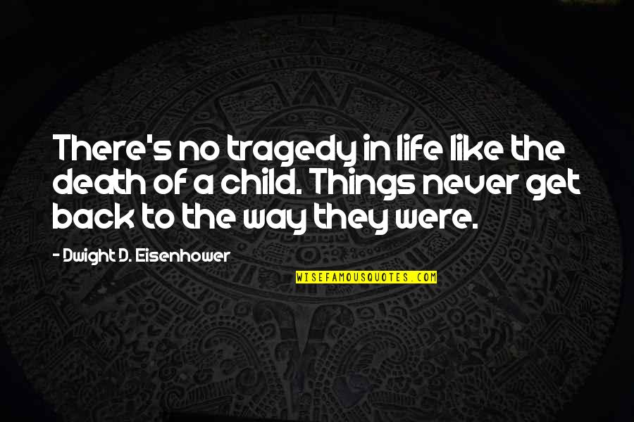 Tragedy'd Quotes By Dwight D. Eisenhower: There's no tragedy in life like the death