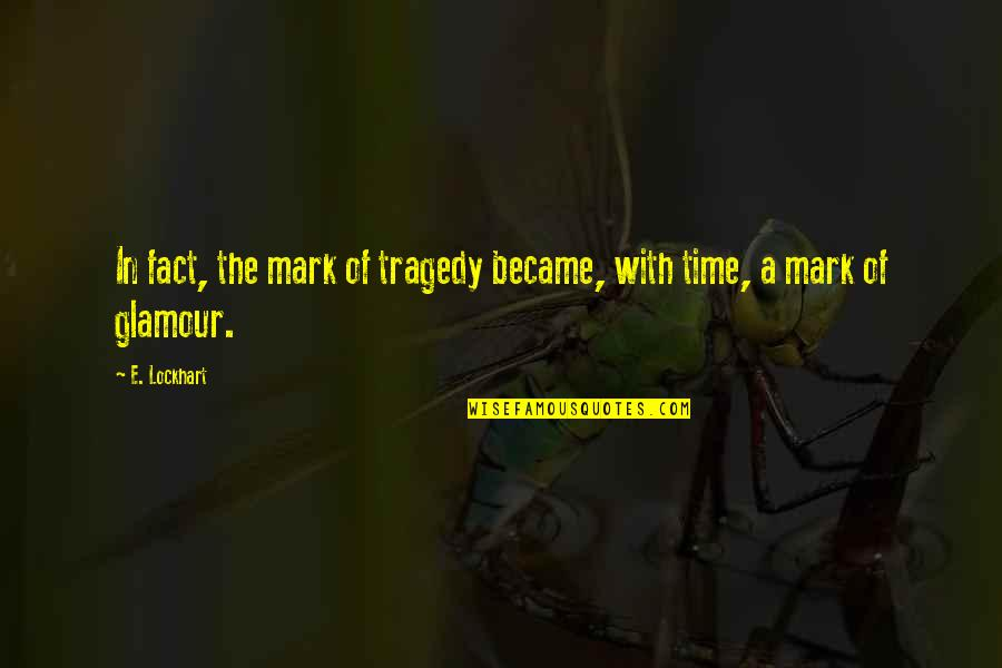 Tragedy'd Quotes By E. Lockhart: In fact, the mark of tragedy became, with