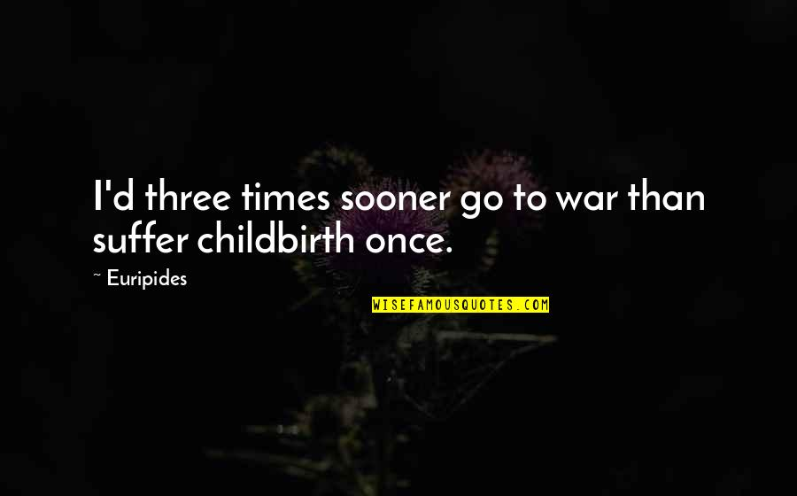 Tragedy'd Quotes By Euripides: I'd three times sooner go to war than
