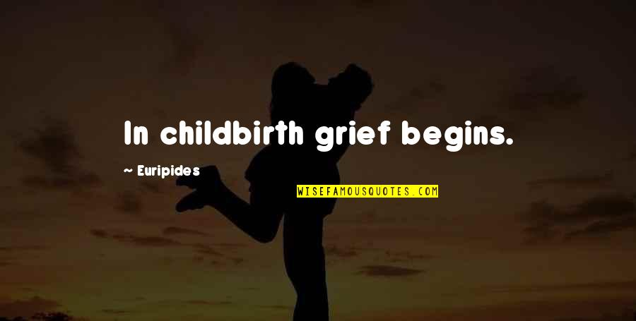 Tragedy'd Quotes By Euripides: In childbirth grief begins.