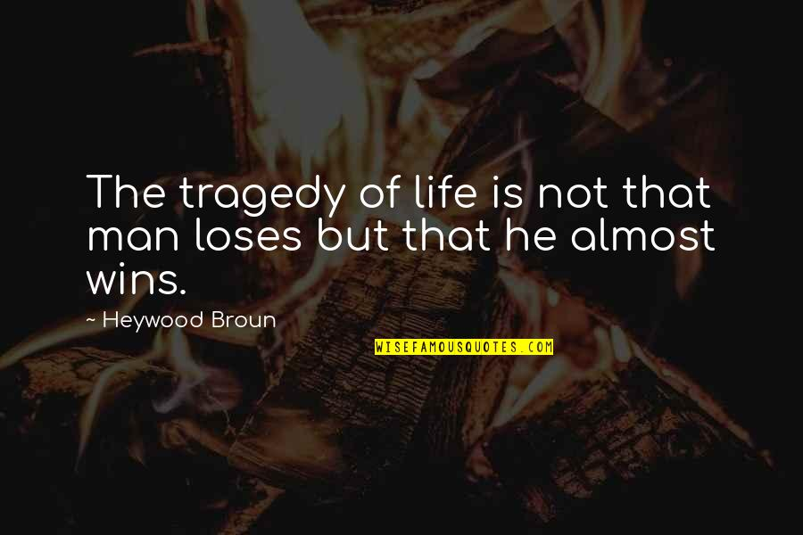 Tragedy'd Quotes By Heywood Broun: The tragedy of life is not that man