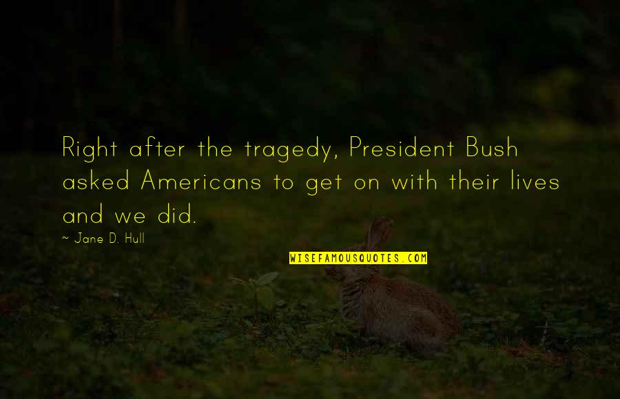 Tragedy'd Quotes By Jane D. Hull: Right after the tragedy, President Bush asked Americans