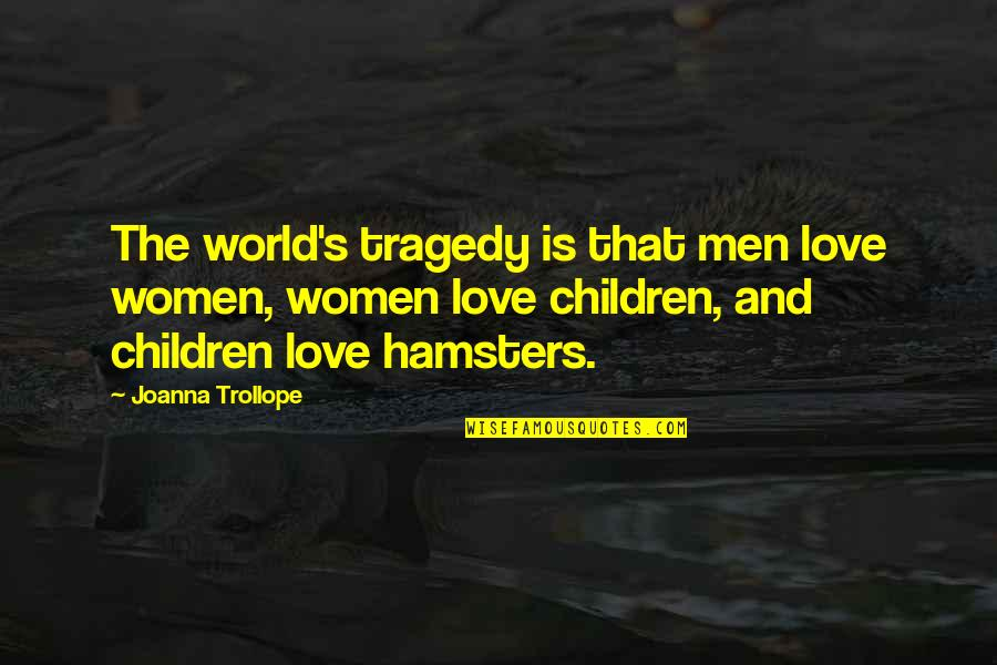 Tragedy'd Quotes By Joanna Trollope: The world's tragedy is that men love women,