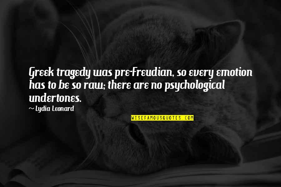 Tragedy'd Quotes By Lydia Leonard: Greek tragedy was pre-Freudian, so every emotion has