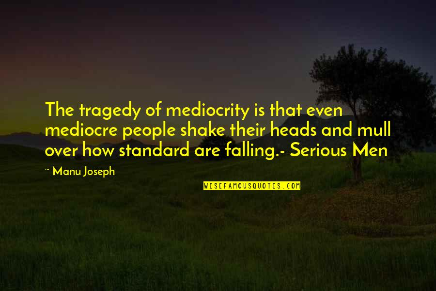 Tragedy'd Quotes By Manu Joseph: The tragedy of mediocrity is that even mediocre