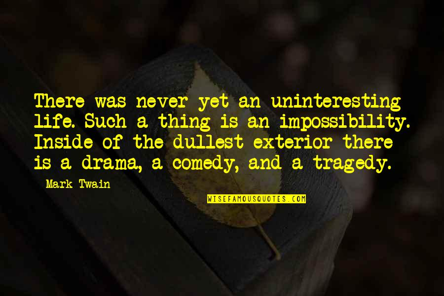 Tragedy'd Quotes By Mark Twain: There was never yet an uninteresting life. Such