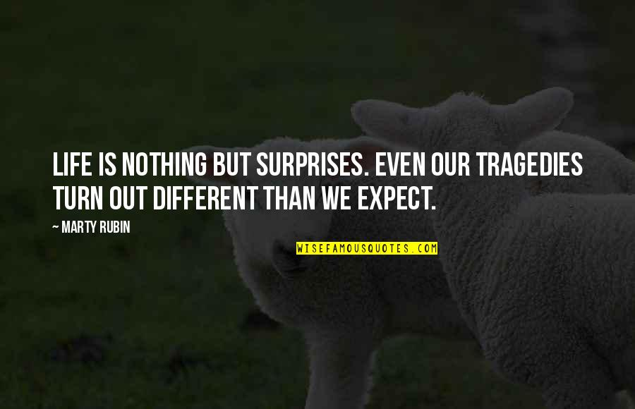 Tragedy'd Quotes By Marty Rubin: Life is nothing but surprises. Even our tragedies