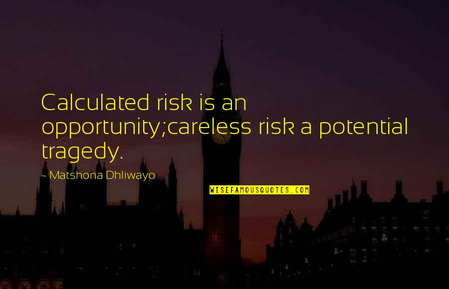 Tragedy'd Quotes By Matshona Dhliwayo: Calculated risk is an opportunity;careless risk a potential
