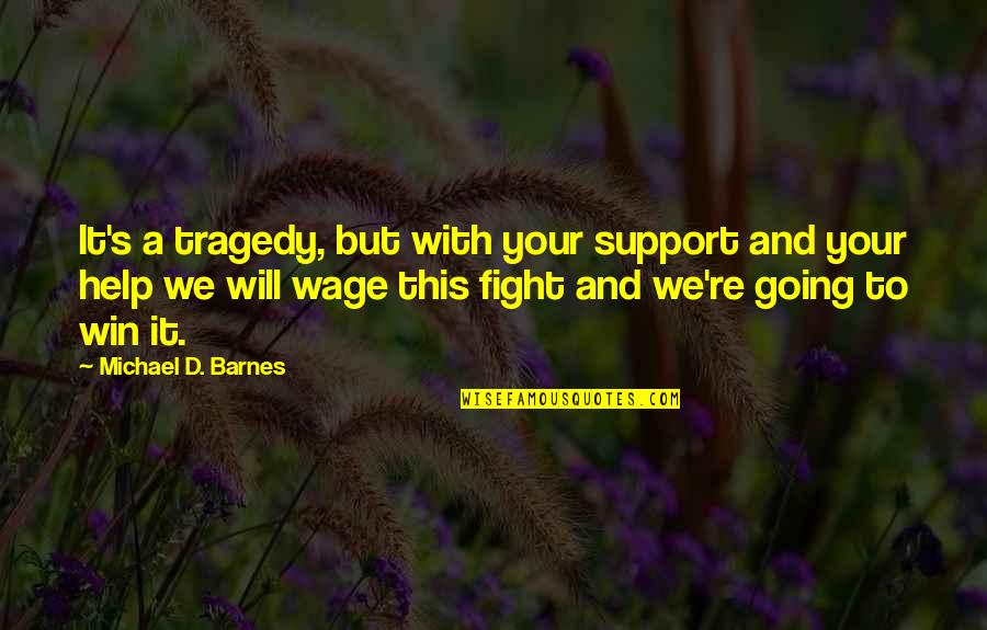 Tragedy'd Quotes By Michael D. Barnes: It's a tragedy, but with your support and
