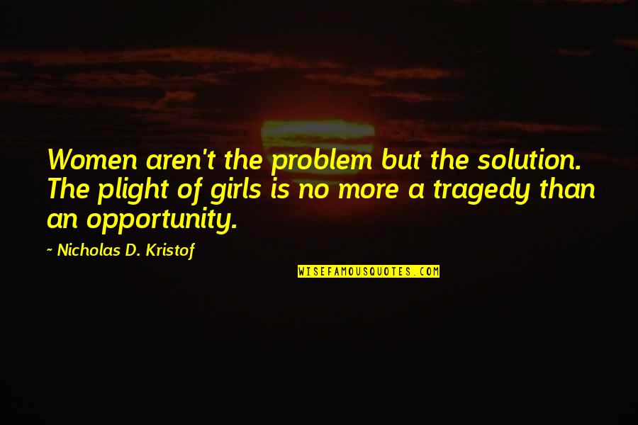 Tragedy'd Quotes By Nicholas D. Kristof: Women aren't the problem but the solution. The
