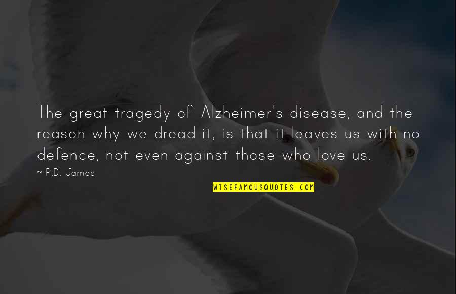 Tragedy'd Quotes By P.D. James: The great tragedy of Alzheimer's disease, and the