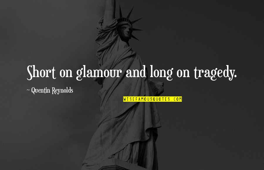 Tragedy'd Quotes By Quentin Reynolds: Short on glamour and long on tragedy.