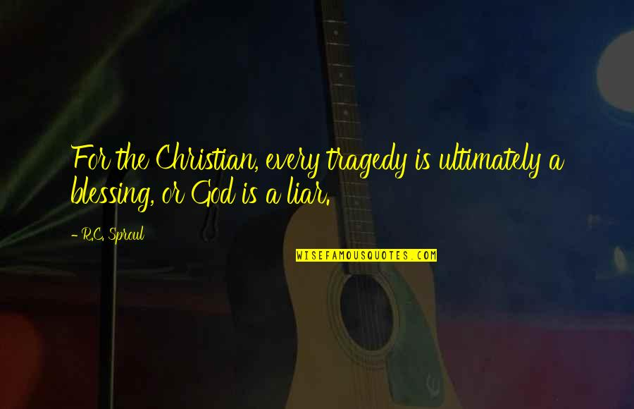 Tragedy'd Quotes By R.C. Sproul: For the Christian, every tragedy is ultimately a