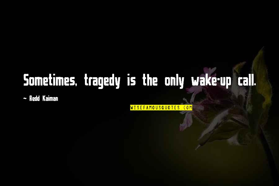 Tragedy'd Quotes By Redd Kaiman: Sometimes, tragedy is the only wake-up call.