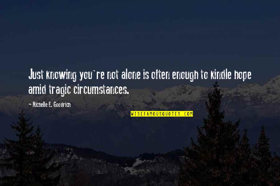Tragedy'd Quotes By Richelle E. Goodrich: Just knowing you're not alone is often enough