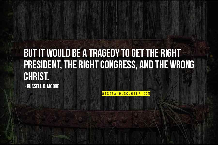 Tragedy'd Quotes By Russell D. Moore: But it would be a tragedy to get