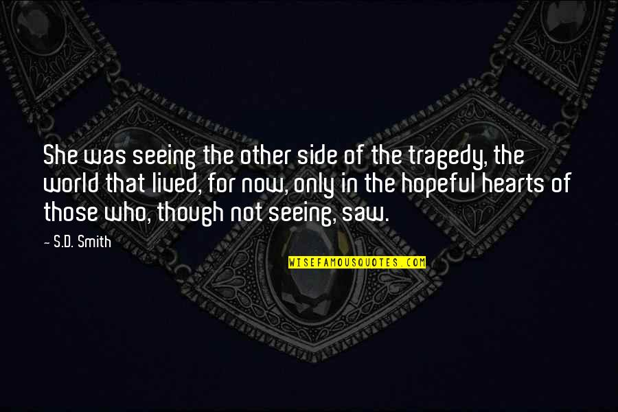 Tragedy'd Quotes By S.D. Smith: She was seeing the other side of the