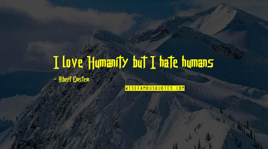 Tragegy Quotes By Albert Einstein: I love Humanity but I hate humans