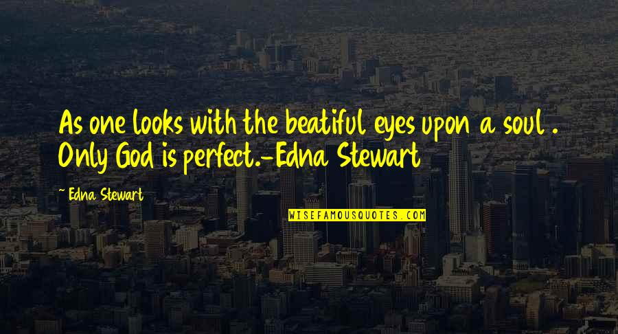 Tragegy Quotes By Edna Stewart: As one looks with the beatiful eyes upon
