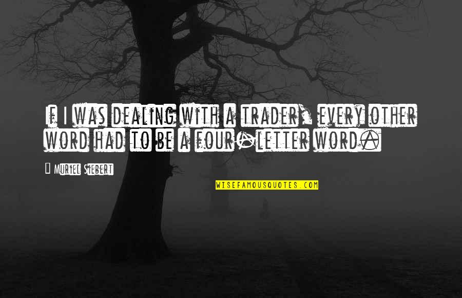 Tragegy Quotes By Muriel Siebert: If I was dealing with a trader, every