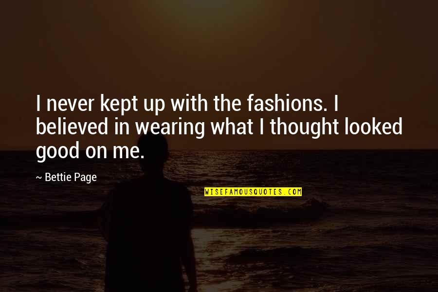 Tragic Incident Quotes By Bettie Page: I never kept up with the fashions. I