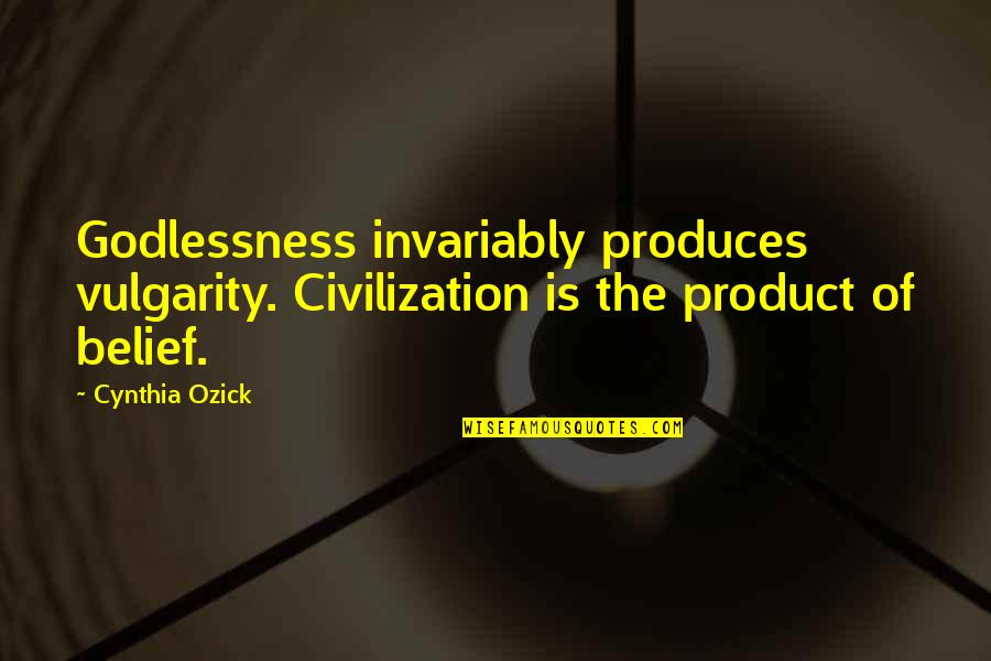 Tragic Incident Quotes By Cynthia Ozick: Godlessness invariably produces vulgarity. Civilization is the product