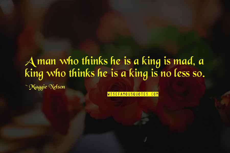 Tragic Incident Quotes By Maggie Nelson: A man who thinks he is a king
