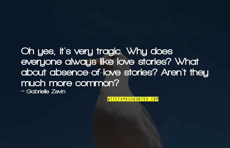 Tragic Love Stories Quotes By Gabrielle Zevin: Oh yes, it's very tragic. Why does everyone