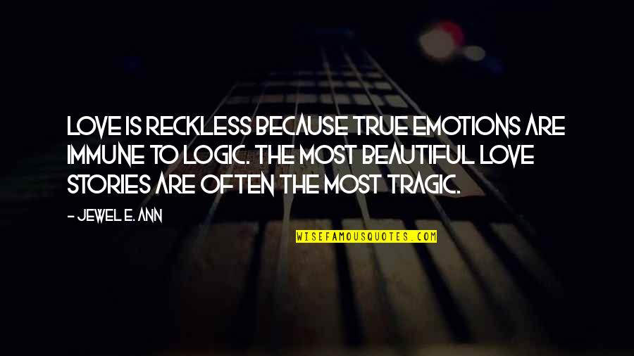 Tragic Love Stories Quotes By Jewel E. Ann: Love is reckless because true emotions are immune
