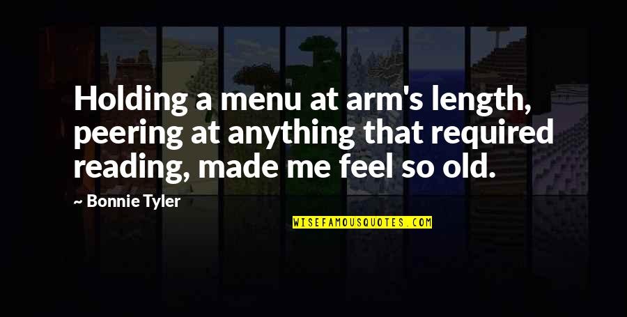 Tragos Quotes By Bonnie Tyler: Holding a menu at arm's length, peering at