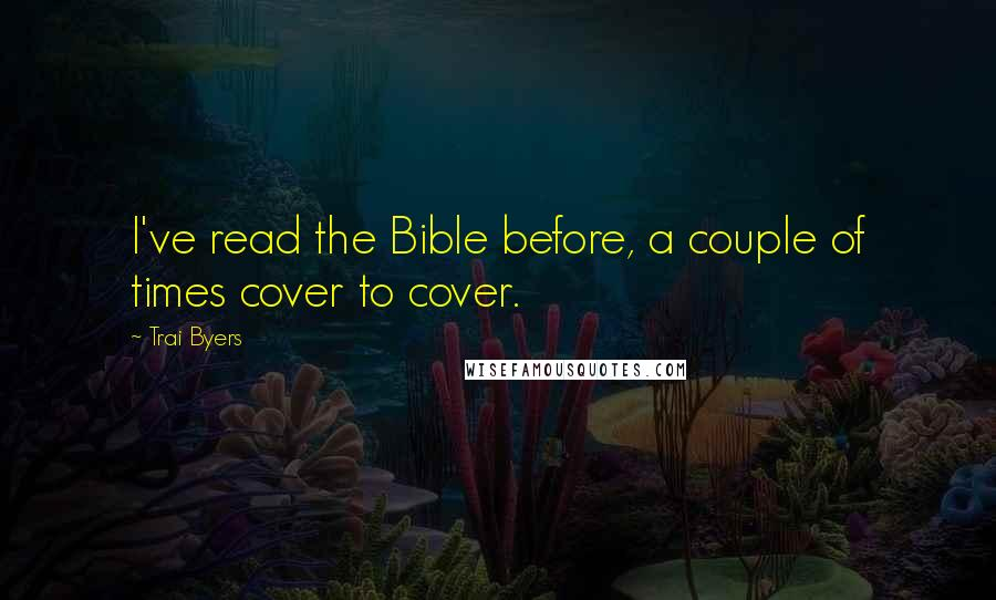 Trai Byers quotes: I've read the Bible before, a couple of times cover to cover.