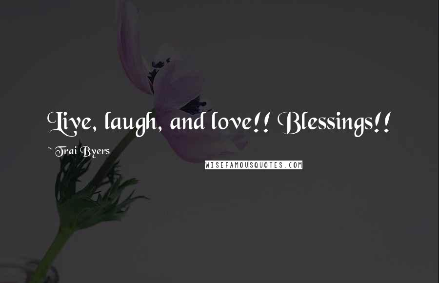 Trai Byers quotes: Live, laugh, and love!! Blessings!!