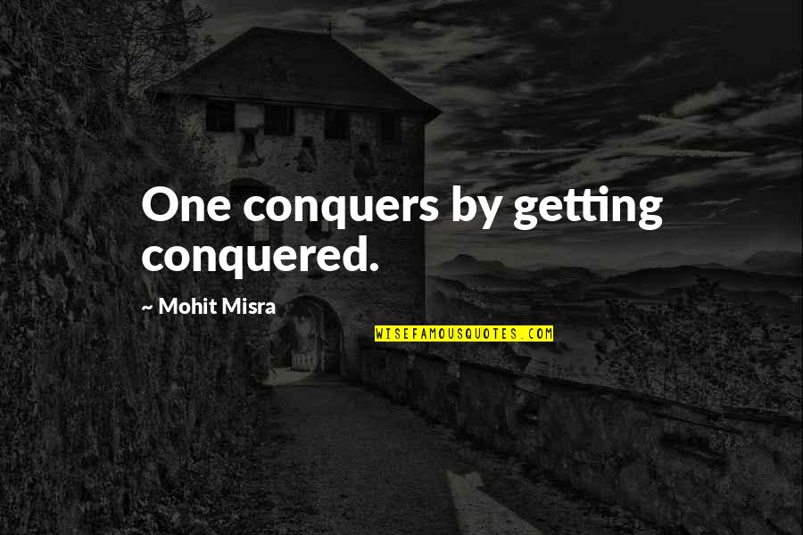 Trail Biking Quotes By Mohit Misra: One conquers by getting conquered.