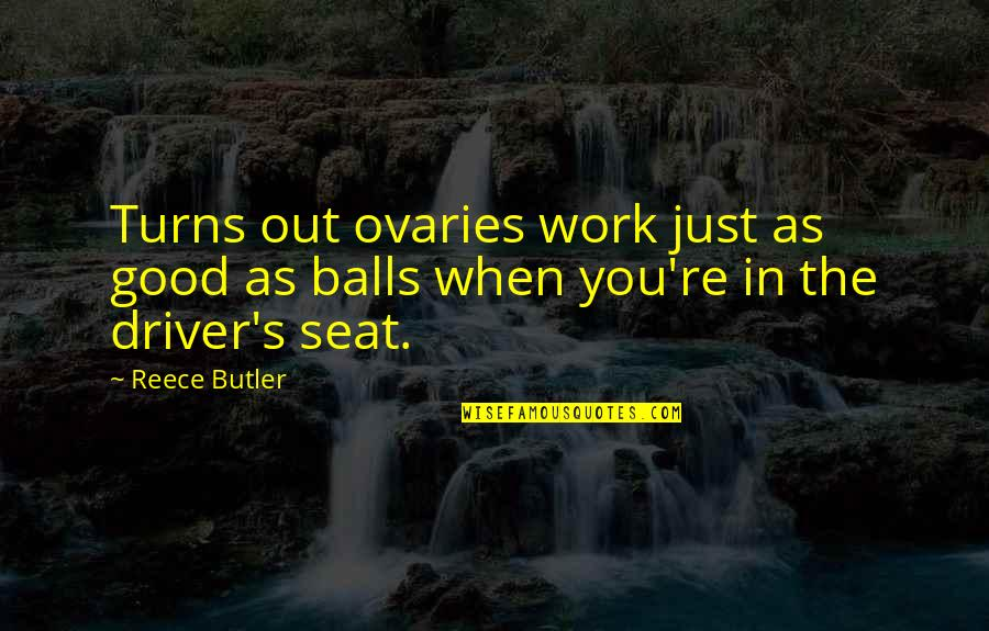 Train Driver Quotes By Reece Butler: Turns out ovaries work just as good as