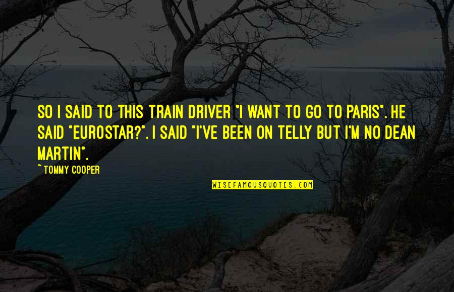 """Train Driver Quotes By Tommy Cooper: So I said to this train driver """"I"""
