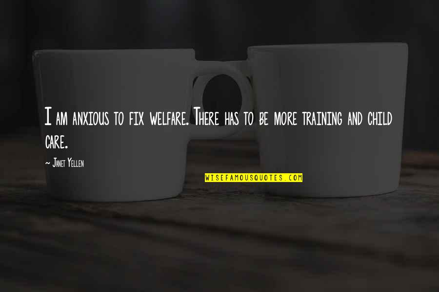 Training A Child Quotes By Janet Yellen: I am anxious to fix welfare. There has