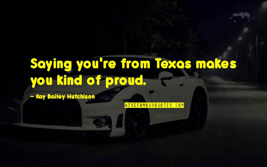 Training A Child Quotes By Kay Bailey Hutchison: Saying you're from Texas makes you kind of