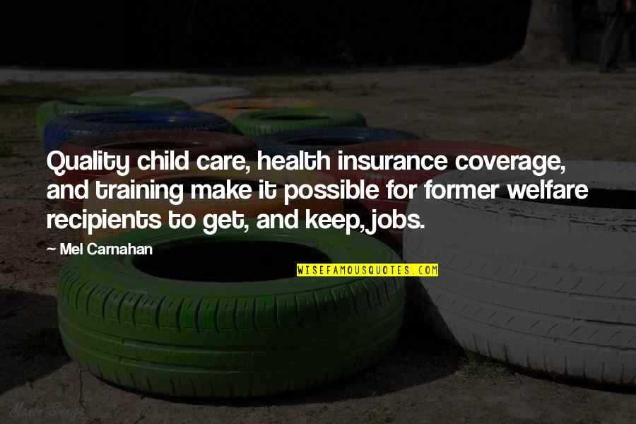 Training A Child Quotes By Mel Carnahan: Quality child care, health insurance coverage, and training