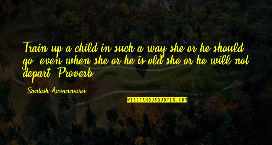 Training A Child Quotes By Santosh Avvannavar: Train up a child in such a way