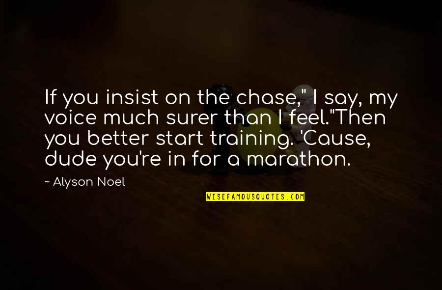 "Training For A Marathon Quotes By Alyson Noel: If you insist on the chase,"" I say,"