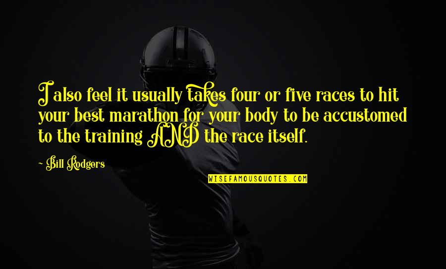 Training For A Marathon Quotes By Bill Rodgers: I also feel it usually takes four or